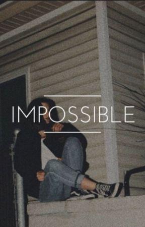 Impossible  by gurllofurlife
