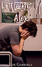 Little Bit of Alex [Escenas Extras de LBOM, LBOL] by ilse8a