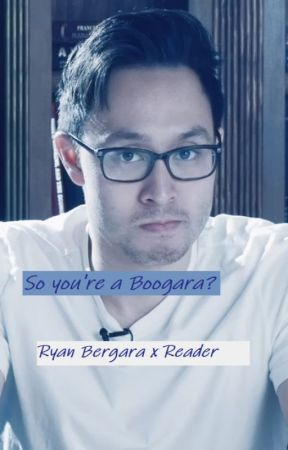 So you're a Boogara? (Ryan Bergara X Reader) by imgoatmansbridge