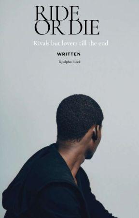 Ride or die |bxb| UNEDITED| by Alpha-black