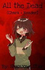 All The Dead (Chara X Reader) by Shxnxng_Stxr