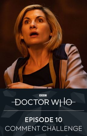 Episode 10 Comment Challenge by BBCDoctorWho