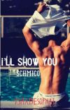 I'll Show You- Schmico [COMPLETE] cover