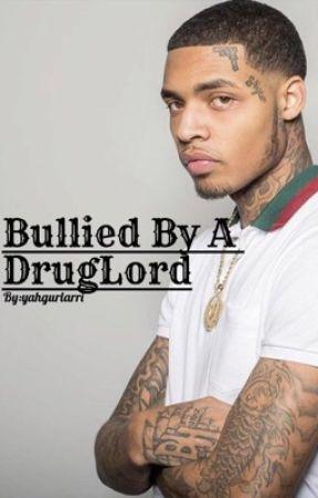 Bullied By A DrugLord by itsyahgurlarri
