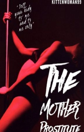 The Mother Prostitute. by KittenWoman99