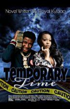 Temporary Time  by RoyalKylaaa1
