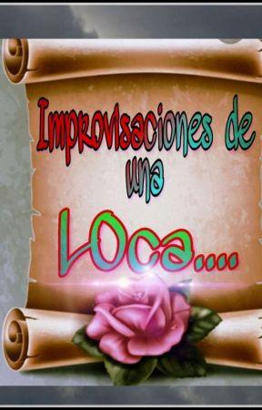 Improvisaciones de una loca !                                                    by sonii_balerdi