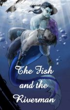 The Fish and the Riverman (Mchanzo fanfiction) by maddy_willow