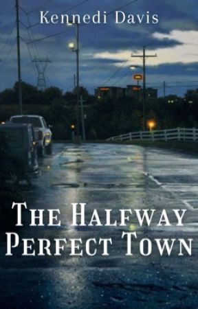 The Halfway Perfect Town (Book 1) by kennedi444