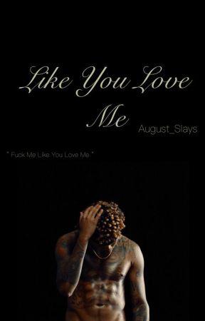 Like You Love Me | August Alsina Fan Fic by August_Slays