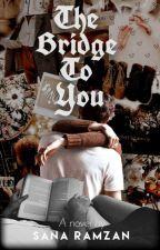 The Bridge To You   ✓ by SanaRamzan