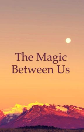 The Magic Between Us by sarahtownsend19