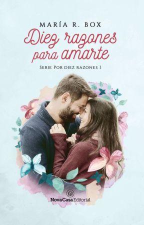Serie Por Diez Razones I: Diez razones para amarte © [PUBLICADA POR NOVA CASA] by LaChicaAnonima18