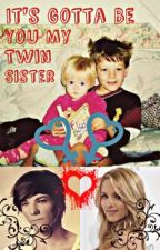 It's Gotta Be You My Twin Sister by Annie-Emma