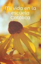 Mi vida en la escuela Católica by montse1318