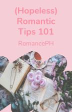(Hopeless) Romantic Tips 101: A Guidebook by RomancePH