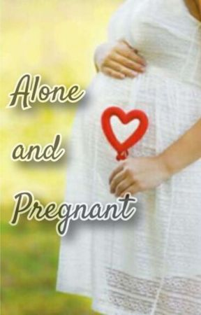 Alone And Pregnant  by Karishma357
