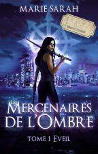 Les Mercenaires de l'Ombre Tome 1: L'éveil par marie-sarah-ms