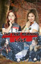 The True Meaning of Love || SaiDa (COMPLETED) by NoJamPotatoAuthor