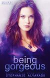 Being Gorgeous (Being #1) rough draft, slowly being re-written. Warning-Many mistakes cover