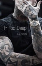 In Too Deep by CJMorning