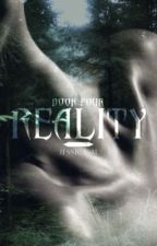 Reality | Book Four by ScoobyDo6105
