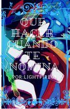 Que  Hacer Cuando Te Nominan???? by LightFire01