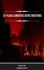 La plaga: Lamentos entre nosotros by AlejandroRodrigue380