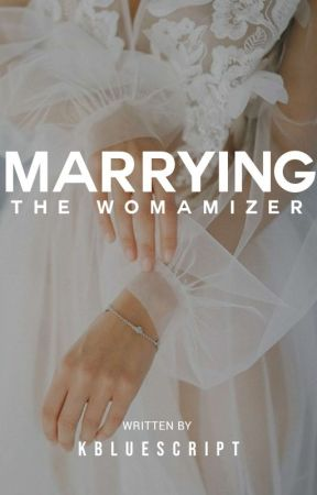 Marrying The Womanizer(COMPLETED) by kbluescript