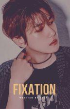 fixation » baekhyun ✓ by xxbyunhyun