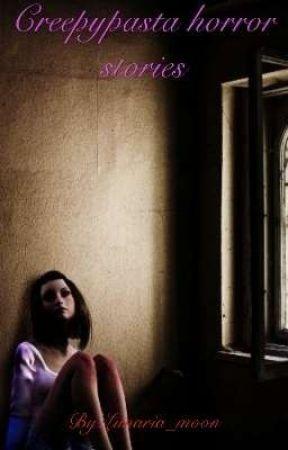 Creepypasta horror stories by Lunaria_moon