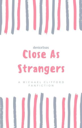 Close As Strangers || Michael Clifford by denice5sos