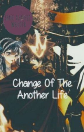 Change of the another life (Hiatus)  by Yuu_eish