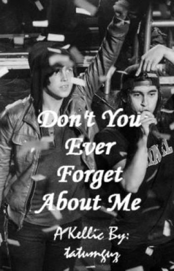 Don't You Ever Forget About Me. (Kellic) (BoyxBoy)