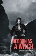 Reborn as a Witch by MichaelaAbramson