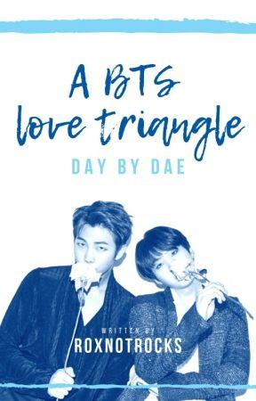(A BTS LOVE TRIANGLE) Day by Dae by RoxNotRocks