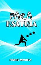 PARA KSATRIA by SelomithMichel