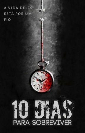 10 Dias Para Sobreviver [Hiatus Temporário] by hyk_milla