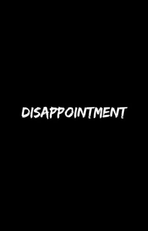 |•| Disapointment |•| by AzyDreamers