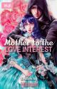 Mother to the Love Interest by Hainain
