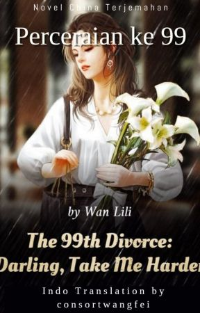 The 99th Divorce: Darling Take Me Harder by wangfeiconsort