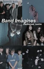 Band Imagines and One Shots by darkened_lustre