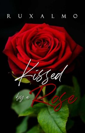 Kissed by a Rose  by RuxAlmo