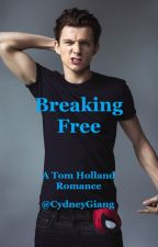 Breaking Free (Tom Holland) BOOK ONE [COMPLETED] by CydneyGiang