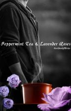 Peppermint Tea and Lavender Roses [ Tom Hiddleston x Reader ] by HerGhostlyWriter