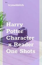 Harry Potter Characters x Reader One Shots by trymehbitch