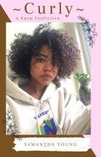 Curly [a Kpop Fanfiction] by Samxnthabynight