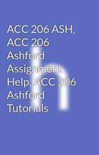 ACC 206 ASH, ACC 206 Ashford Assignment Help, ACC 206 Ashford Tutorials by homeworkbag20