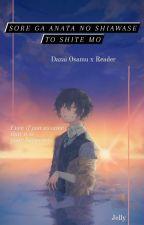 Sore ga Anata no Shiawase to Shite mo『 Dazai Osamu x Reader 』 by Sonicxcouples