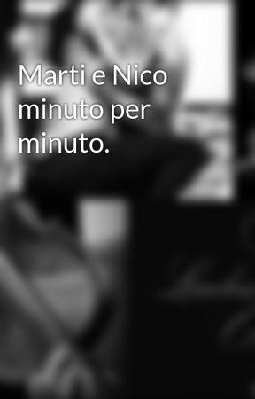 Marti e Nico minuto per minuto. by SaHLEW